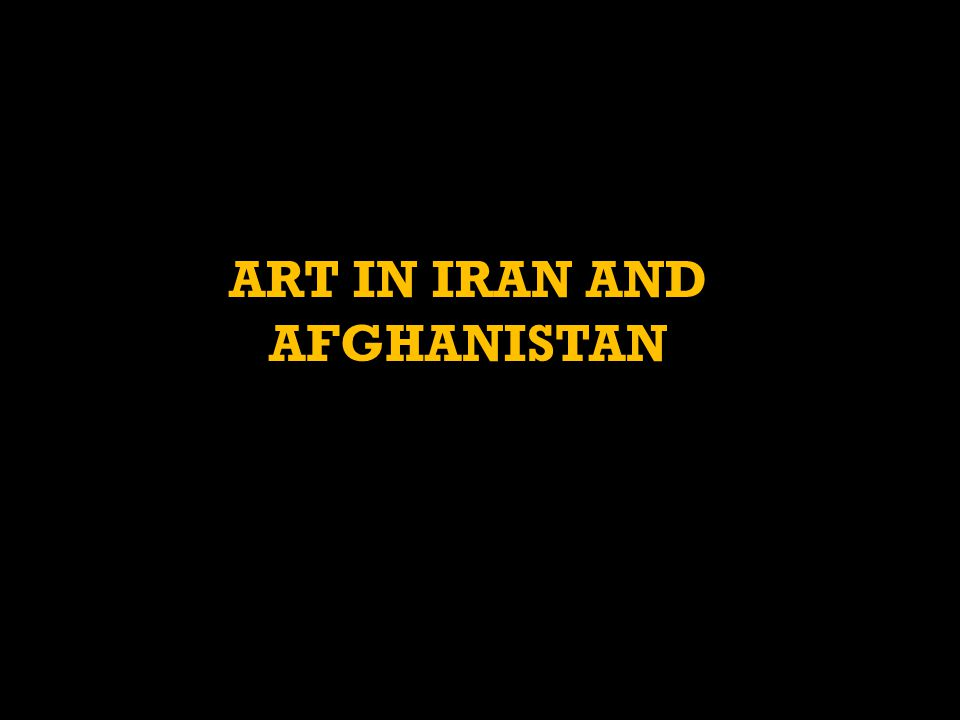 ART IN IRAN AND AFGHANISTAN
