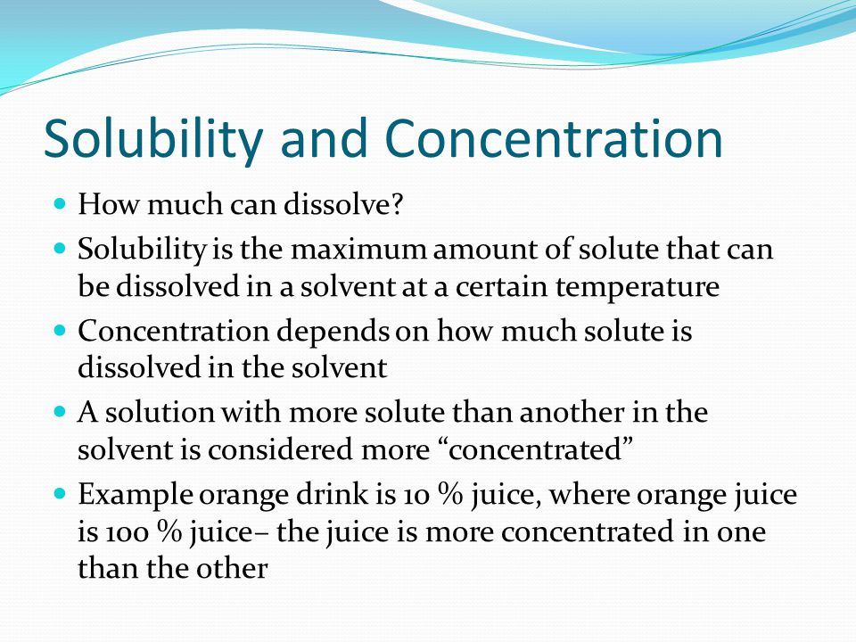 Solubility and Concentration How much can dissolve.