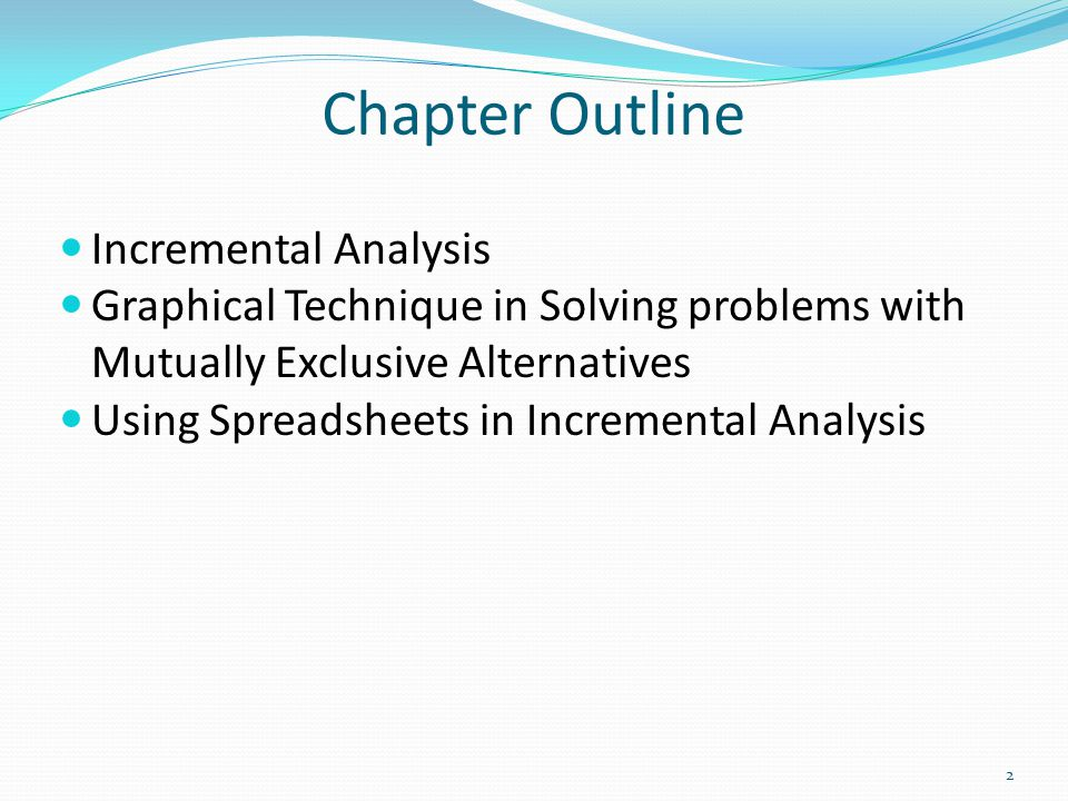 Define Incremental Analysis Apply Graphical Technique in Solving Problems with Mutually Exclusive Alternatives Use Spreadsheets in Incremental Analysis Learning Objectives 3