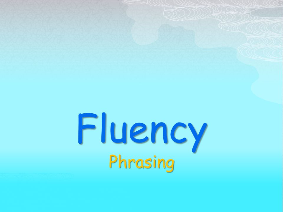 Fluency Phrasing