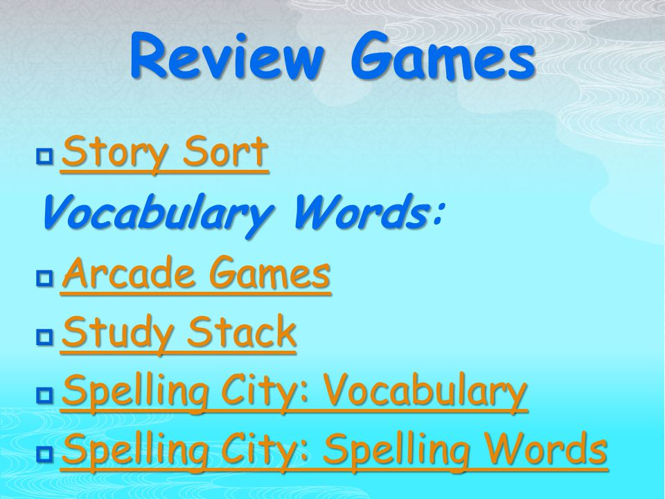 Review Games  Story Sort Story Sort Story Sort VocabularyWords Vocabulary Words:  Arcade Games Arcade Games Arcade Games  Study Stack Study Stack Study Stack  Spelling City: Vocabulary Spelling City: Vocabulary Spelling City: Vocabulary  Spelling City: Spelling Words Spelling City: Spelling Words Spelling City: Spelling Words
