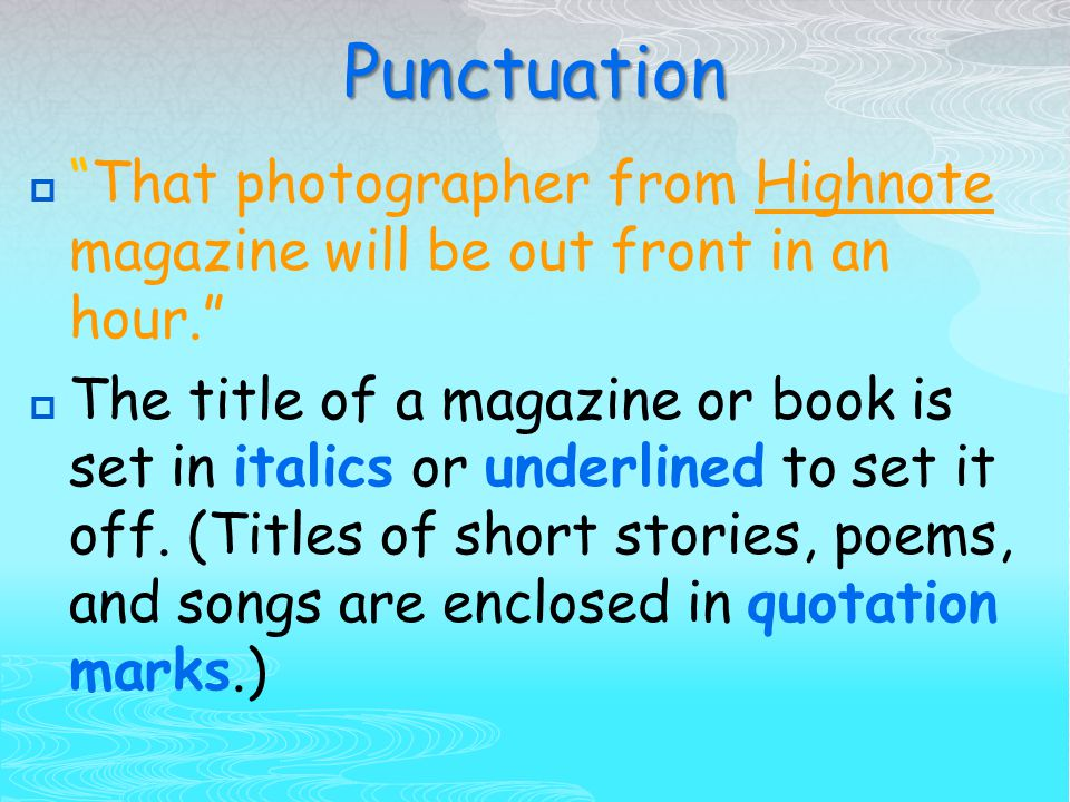 Punctuation  That photographer from Highnote magazine will be out front in an hour.  The title of a magazine or book is set in italics or underlined to set it off.