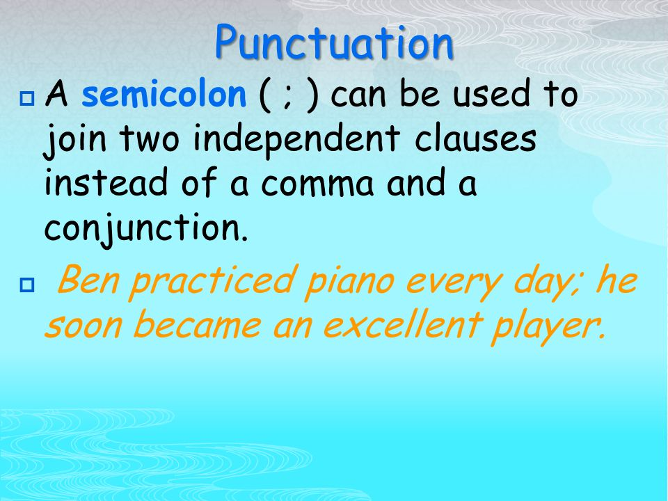 Punctuation  A semicolon ( ; ) can be used to join two independent clauses instead of a comma and a conjunction.
