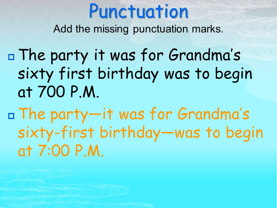 Punctuation Punctuation Add the missing punctuation marks.