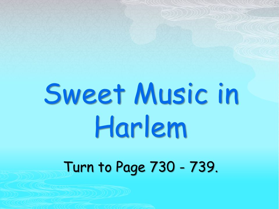 Sweet Music in Harlem Turn to Page 730 - 739.