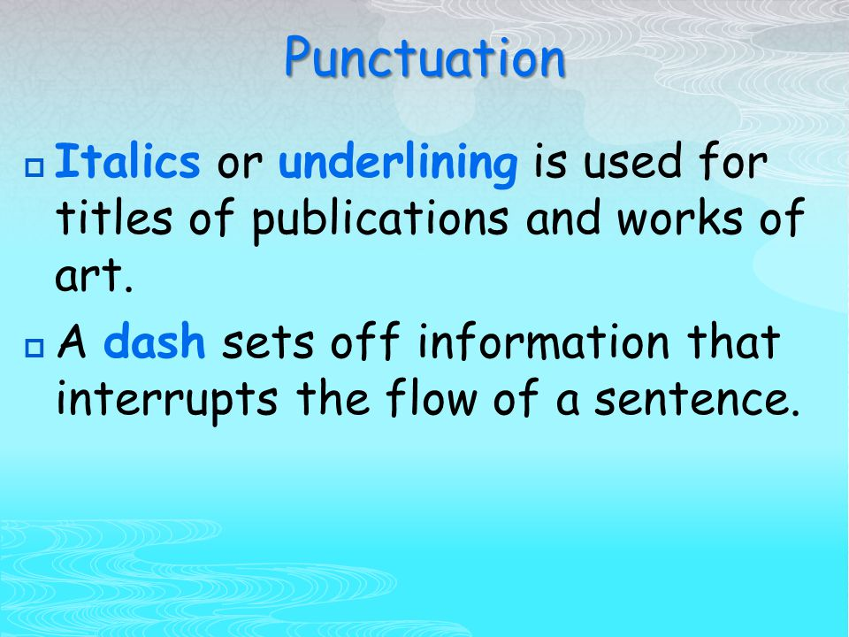 Punctuation  Italics or underlining is used for titles of publications and works of art.