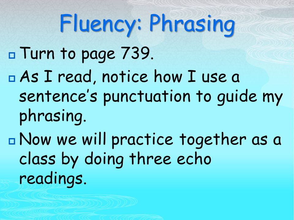 Fluency: Phrasing  Turn to page 739.
