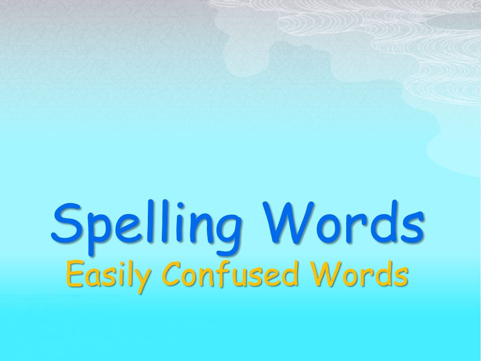 Spelling Words Easily Confused Words