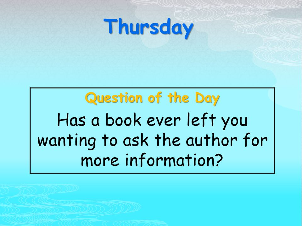 Thursday Question of the Day Has a book ever left you wanting to ask the author for more information?