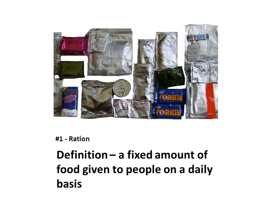 #1 - Ration Definition – a fixed amount of food given to people on a daily basis