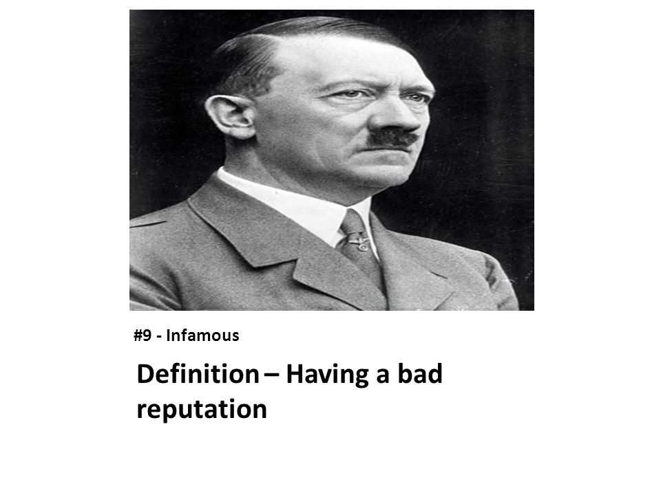#9 - Infamous Definition – Having a bad reputation