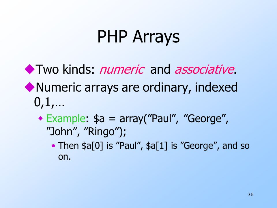 36 PHP Arrays uTwo kinds: numeric and associative.