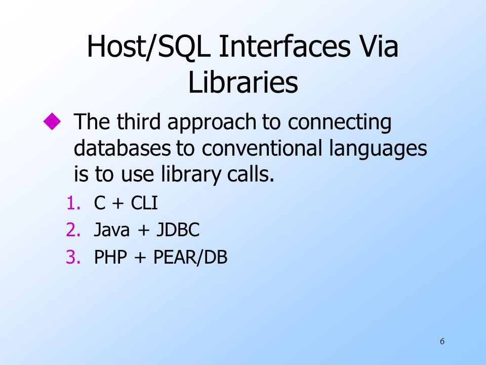 6 Host/SQL Interfaces Via Libraries uThe third approach to connecting databases to conventional languages is to use library calls.