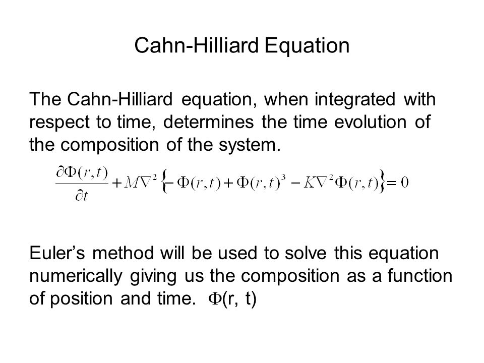 Cahn-Hilliard Equation The Cahn-Hilliard equation, when integrated with respect to time, determines the time evolution of the composition of the system.