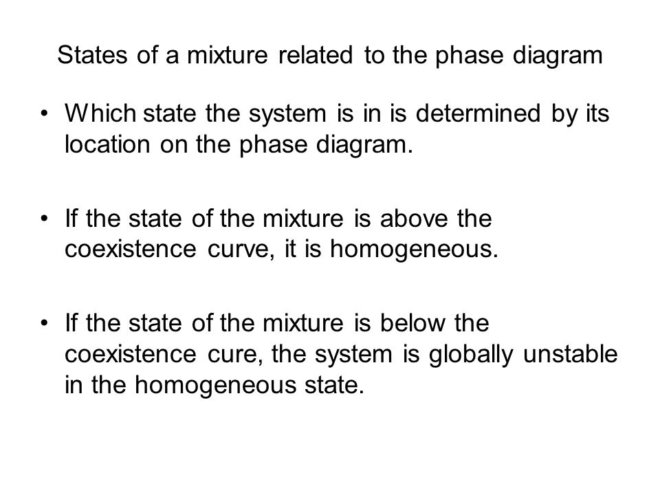 States of a mixture related to the phase diagram Which state the system is in is determined by its location on the phase diagram.