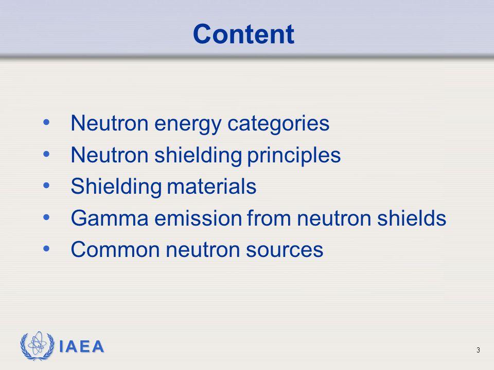 IAEA Content Neutron energy categories Neutron shielding principles Shielding materials Gamma emission from neutron shields Common neutron sources 3