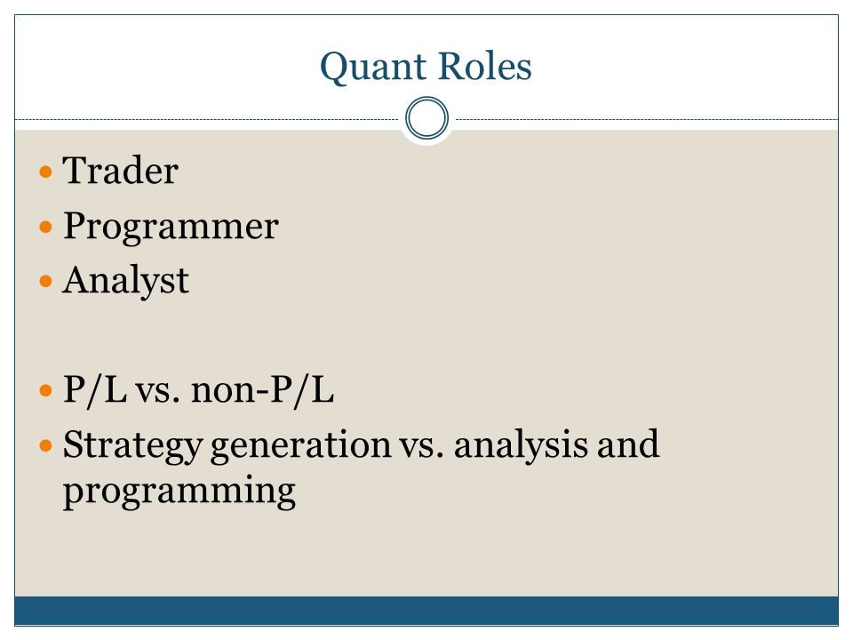 Quant Roles Trader Programmer Analyst P/L vs. non-P/L Strategy generation vs. analysis and programming