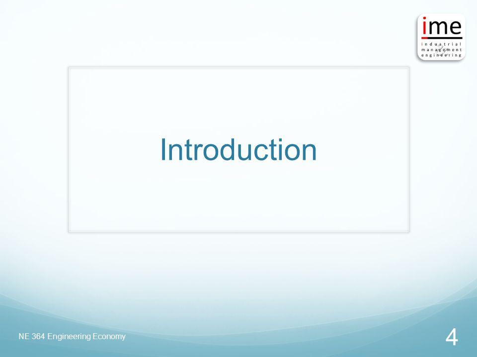 Introduction NE 364 Engineering Economy 4