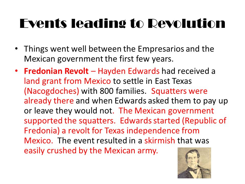 Events leading to Revolution Things went well between the Empresarios and the Mexican government the first few years.