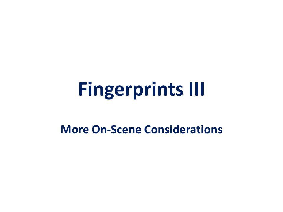 Fingerprints III More On-Scene Considerations