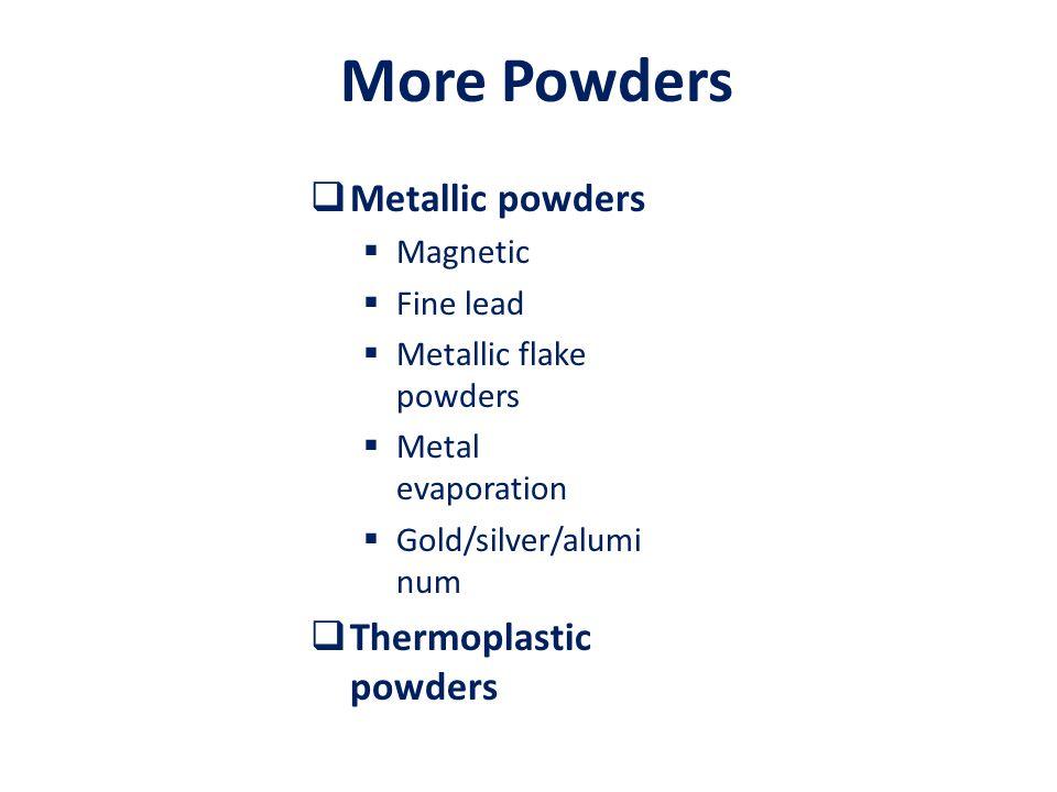 More Powders  Metallic powders  Magnetic  Fine lead  Metallic flake powders  Metal evaporation  Gold/silver/alumi num  Thermoplastic powders