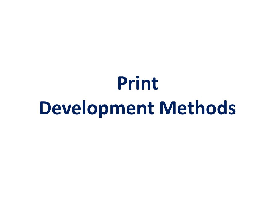 Print Development Methods