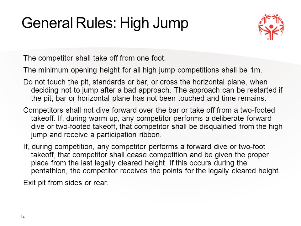 14 General Rules: High Jump The competitor shall take off from one foot.