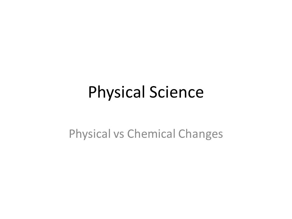 Physical Science Physical vs Chemical Changes