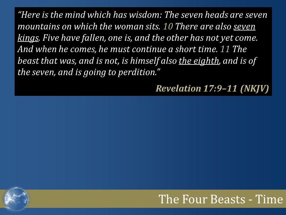 The Four Beasts - Time Here is the mind which has wisdom: The seven heads are seven mountains on which the woman sits.