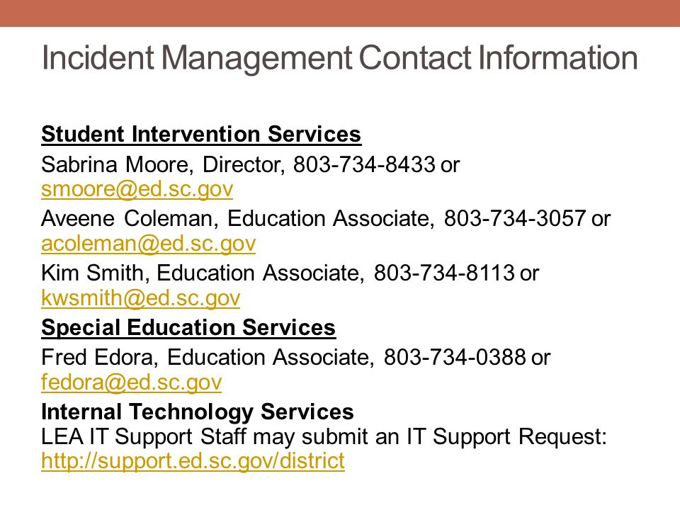 Incident Management Contact Information Student Intervention Services Sabrina Moore, Director, 803-734-8433 or smoore@ed.sc.gov smoore@ed.sc.gov Aveen
