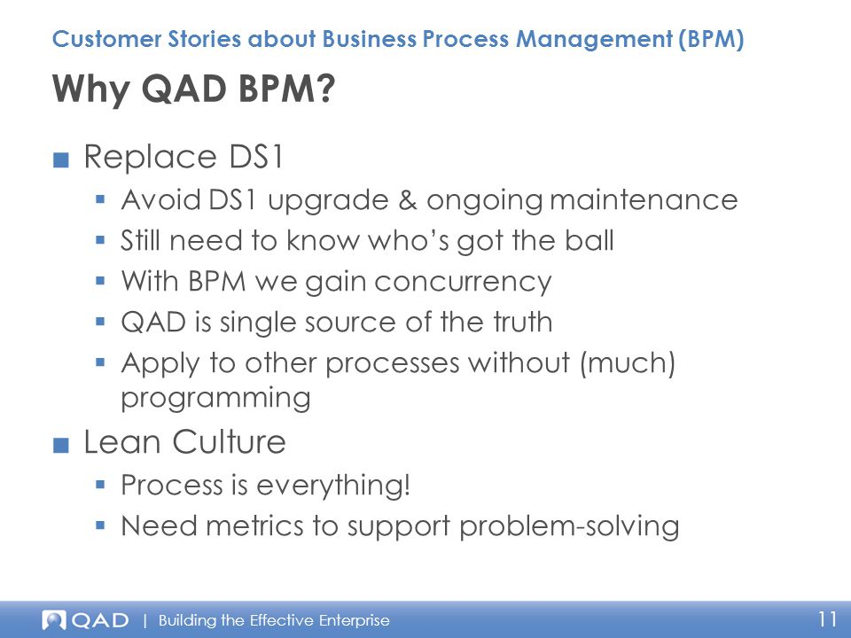 | Building the Effective Enterprise 11 ■Replace DS1  Avoid DS1 upgrade & ongoing maintenance  Still need to know who's got the ball  With BPM we ga