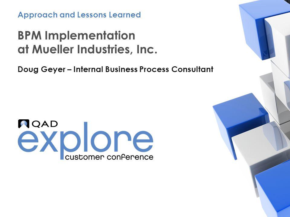 | Building the Effective Enterprise BPM Implementation at Mueller Industries, Inc.