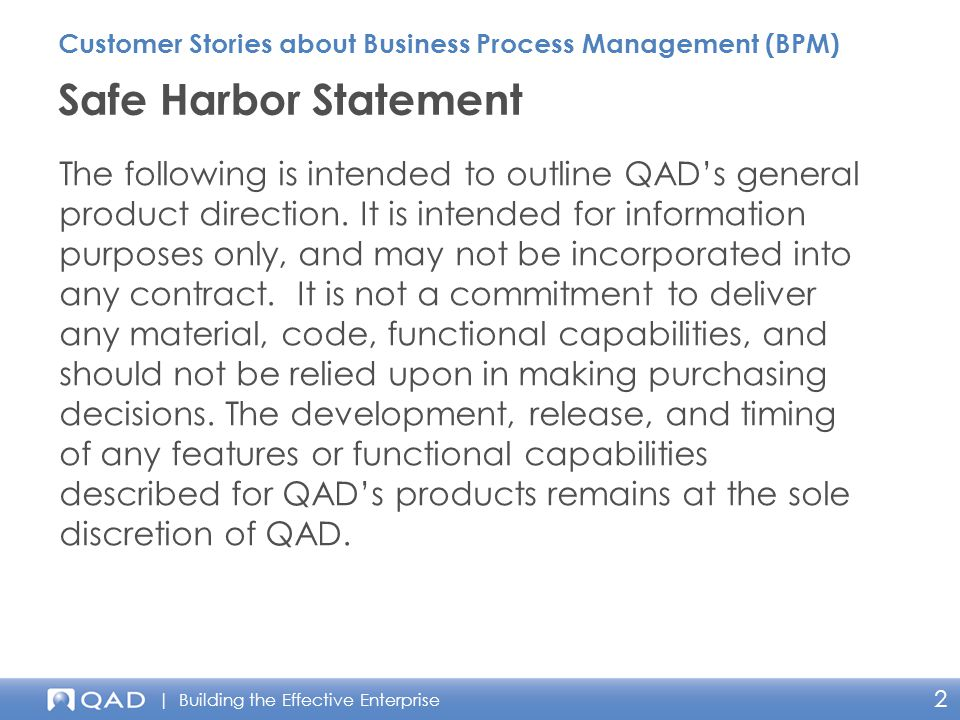 | Building the Effective Enterprise 2 The following is intended to outline QAD's general product direction. It is intended for information purposes on