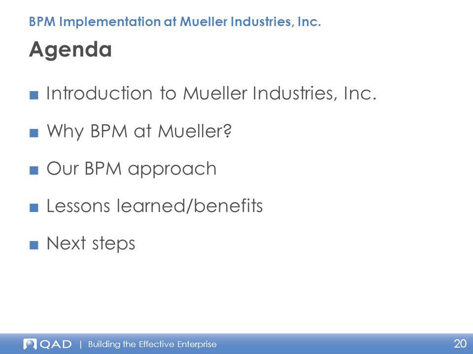 | Building the Effective Enterprise 20 ■Introduction to Mueller Industries, Inc.