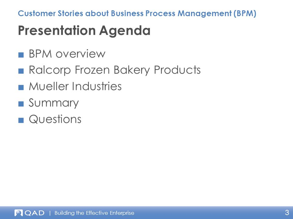 | Building the Effective Enterprise 3 ■BPM overview ■Ralcorp Frozen Bakery Products ■Mueller Industries ■Summary ■Questions Presentation Agenda Custom