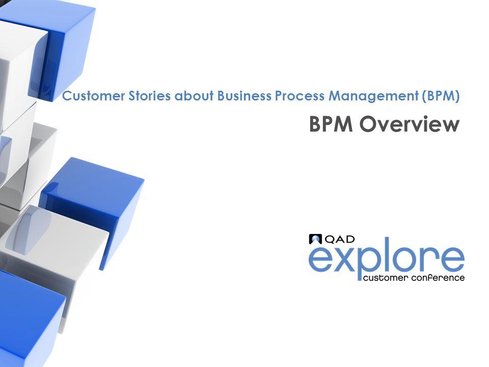| Building the Effective Enterprise BPM Overview Customer Stories about Business Process Management (BPM)