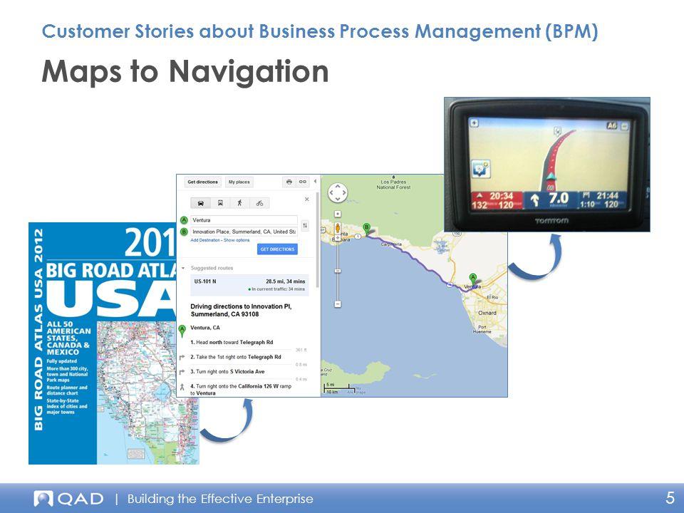 | Building the Effective Enterprise 5 Maps to Navigation Customer Stories about Business Process Management (BPM)