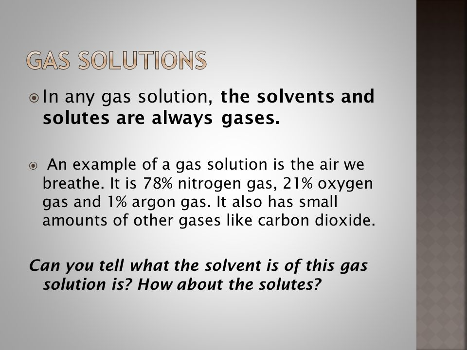  In any gas solution, the solvents and solutes are always gases.