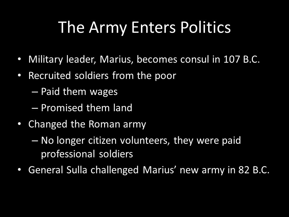 The Army Enters Politics Military leader, Marius, becomes consul in 107 B.C.