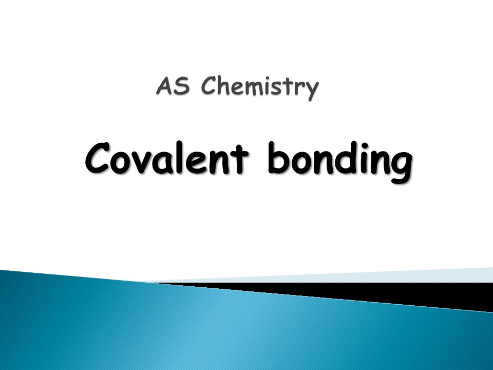 Learning Objectives Candidates should be able to:  describe, including the use of 'dot-and-cross' diagrams, covalent bonding, as in hydrogen; oxygen; chlorine; hydrogen chloride; carbon dioxide; methane; ethene.