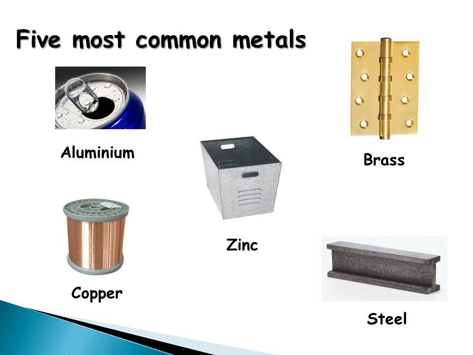 Five most common metals Aluminium Copper Zinc Steel Brass