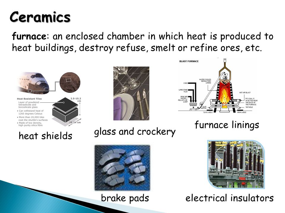 Ceramics furnace: an enclosed chamber in which heat is produced to heat buildings, destroy refuse, smelt or refine ores, etc. heat shieldsglass and cr