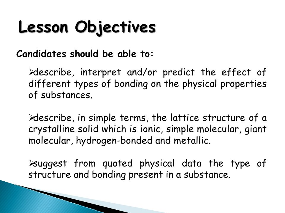 Lesson Objectives Candidates should be able to:  describe, interpret and/or predict the effect of different types of bonding on the physical properti