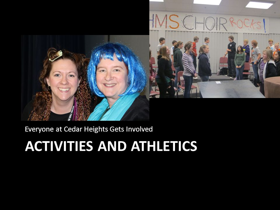 ACTIVITIES AND ATHLETICS Everyone at Cedar Heights Gets Involved
