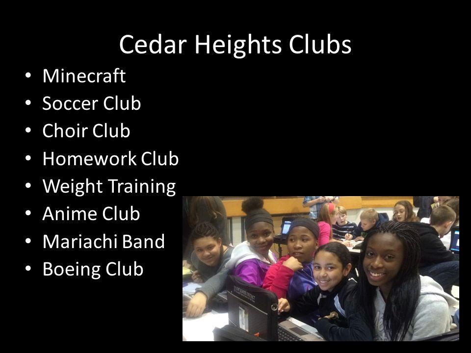 Cedar Heights Clubs Minecraft Soccer Club Choir Club Homework Club Weight Training Anime Club Mariachi Band Boeing Club