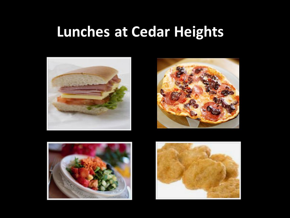 Lunches at Cedar Heights There are many choices….