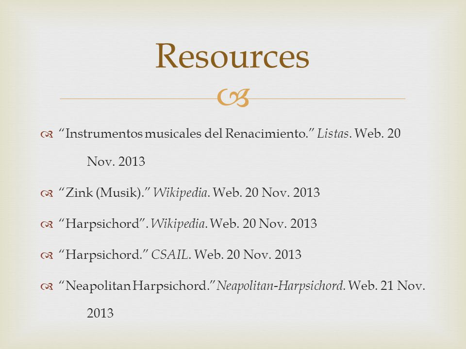 """  """"Instrumentos musicales del Renacimiento."""" Listas. Web. 20 Nov. 2013  """"Zink (Musik)."""" Wikipedia. Web. 20 Nov. 2013  """"Harpsichord"""". Wikipedia. We"""