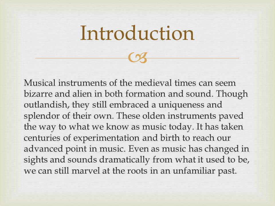  Musical instruments of the medieval times can seem bizarre and alien in both formation and sound.