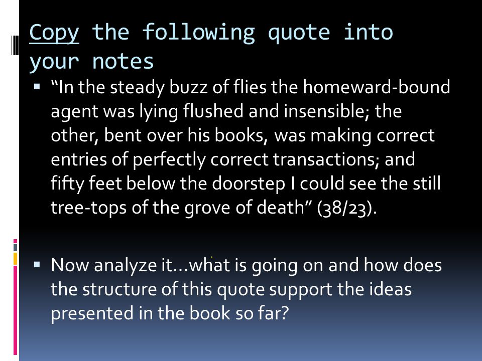 """Copy the following quote into your notes  """"In the steady buzz of flies the homeward-bound agent was lying flushed and insensible; the other, bent ove"""