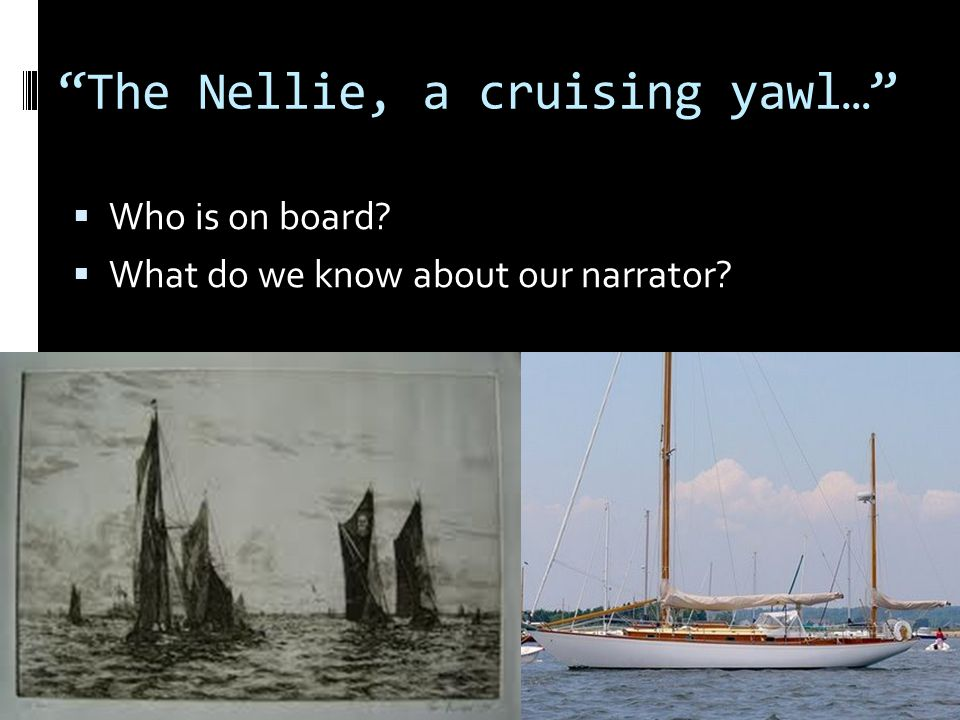 """""""The Nellie, a cruising yawl…""""  Who is on board?  What do we know about our narrator?"""